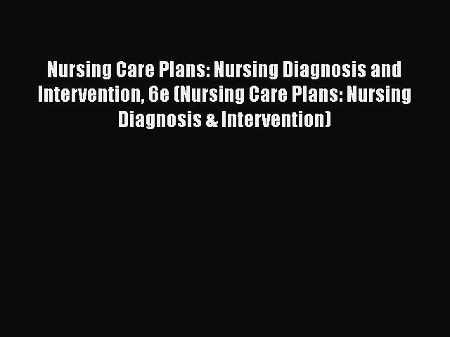 PDF Nursing Care Plans: Nursing Diagnosis and Intervention 6e (Nursing Care Plans: Nursing