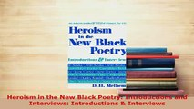 PDF  Heroism in the New Black Poetry Introductions and Interviews Introductions  Interviews Free Books