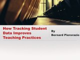 How Tracking Student Data Improves Teaching Practices by Bernard Pierorazio