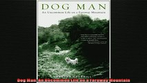 Free book  Dog Man An Uncommon Life on a Faraway Mountain