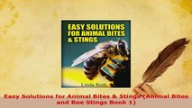 PDF  Easy Solutions for Animal Bites  Stings Animal Bites and Bee Stings Book 1  Read Online