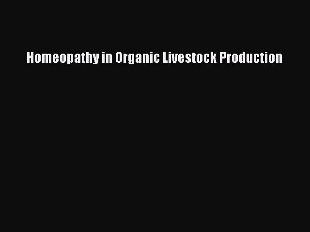 PDF Homeopathy in Organic Livestock Production Free Books