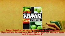 PDF  Green Fasting Green Smoothie  Juicing Fasts Incredible Beverages Healthy Drinks for Free Books