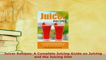 PDF  Juicer Recipes A Complete Juicing Guide on Juicing and the Juicing Diet PDF Book Free