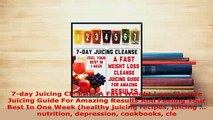 Download  7day Juicing Cleanse A Fast Weight Loss Cleanse Juicing Guide For Amazing Results And Free Books