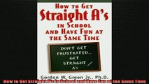 READ book  How to Get Straight As in School and Have Fun at the Same Time Full EBook