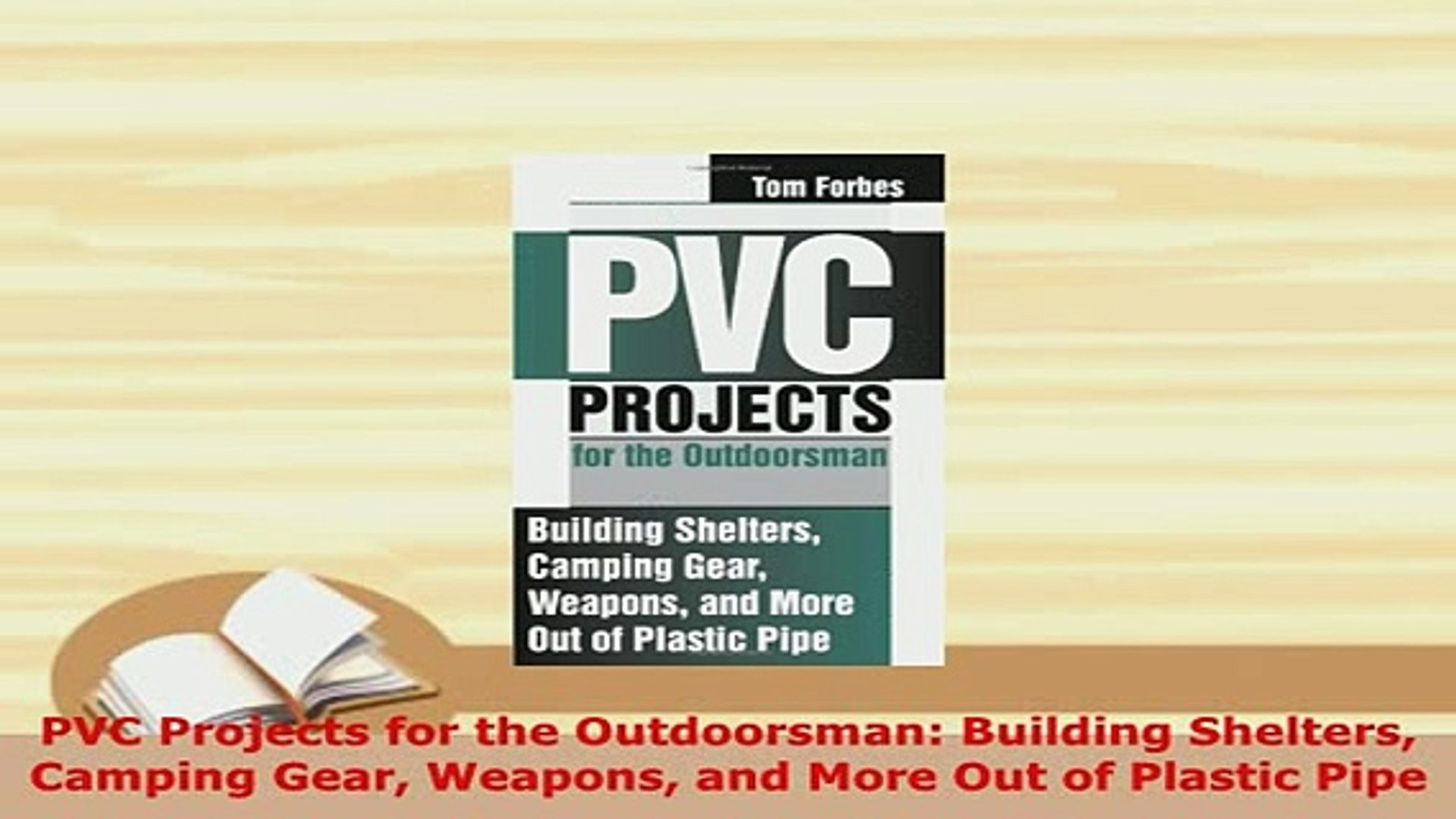 Download Pvc Projects For The Outdoorsman Building Shelters Camping Gear Weapons And More Out Of Ebook