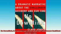 DOWNLOAD FREE Ebooks  No Downlink A Dramatic Narrative About the Challenger Accident and Our Time Full EBook