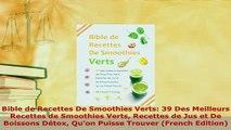 Download  Bible de Recettes De Smoothies Verts 39 Des Meilleurs Recettes de Smoothies Verts Read Online