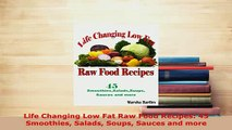 Download  Life Changing Low Fat Raw Food Recipes 45 Smoothies Salads Soups Sauces and more Free Books