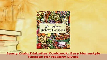 PDF  Jenny Craig Diabeties Cookbook Easy Homestyle Recipes For Healthy Living  Read Online