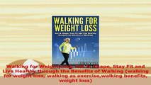 PDF  Walking for Weight Loss Get in Shape Stay Fit and Live Healthy through the Benefits of  EBook