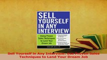 Read  Sell Yourself in Any Interview Use Proven Sales Techniques to Land Your Dream Job Ebook Free