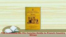 Download  The Academie Du Vin Concise Guide to French Country Wines PDF Book Free