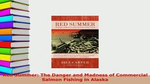 Download  Red Summer The Danger and Madness of Commercial Salmon Fishing in Alaska  Read Online