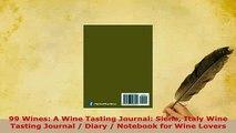 Download  99 Wines A Wine Tasting Journal Siena Italy Wine Tasting Journal  Diary  Notebook for PDF Book Free
