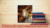 PDF  99 Wines A Wine Tasting Journal Wine Cellar Wine Tasting Journal  Diary  Notebook for Free Books