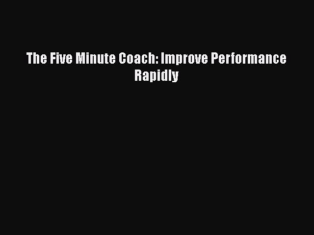 [Read book] The Five Minute Coach: Improve Performance Rapidly [Download] Full Ebook