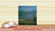 PDF  African flyfishing handbook  A guide to freshwater and saltwater flyfishing in Africa Read Online