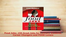 Download  Food Jobs 150 Great Jobs for Culinary Students Career Changers and FOOD Lovers PDF Free