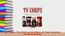 Download  TV Chefs The Dish on the Stars of Your Favorite Cooking Shows PDF Book Free