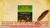 PDF  Deer Hunting Deer Hunting for Beginners Mastering Deer Hunting Like a Pro bow hunting  EBook