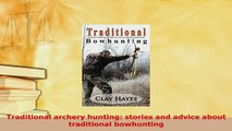 PDF  Traditional archery hunting stories and advice about traditional bowhunting  Read Online