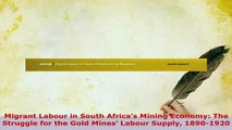 PDF  Migrant Labour in South Africas Mining Economy The Struggle for the Gold Mines Labour Read Full Ebook