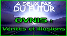 OVNIS verités et illusions - A deux pas du futur ep5