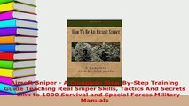 Download  Airsoft Sniper  A Complete StepByStep Training Guide Teaching Real Sniper Skills  Read Online