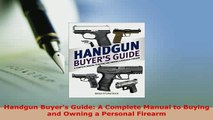 PDF  Handgun Buyers Guide A Complete Manual to Buying and Owning a Personal Firearm  Read Online