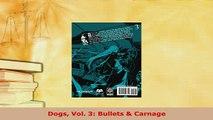 PDF  Dogs Vol 3 Bullets  Carnage Read Online
