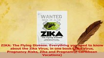 Download  ZIKA The Flying Disease Everything you need to know about the Zika Virus in one book PDF Free