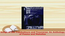PDF  Songs of the Troubadours and Trouveres An Anthology of Poems and Melodies Read Full Ebook