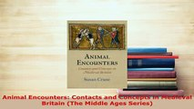 PDF  Animal Encounters Contacts and Concepts in Medieval Britain The Middle Ages Series Download Full Ebook