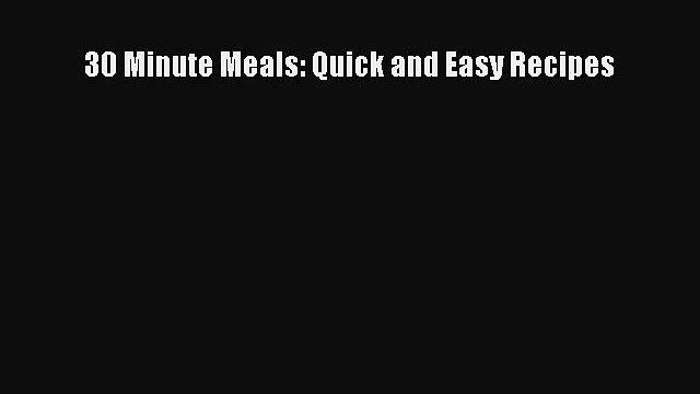 [DONWLOAD] 30 Minute Meals: Quick and Easy Recipes  Full EBook