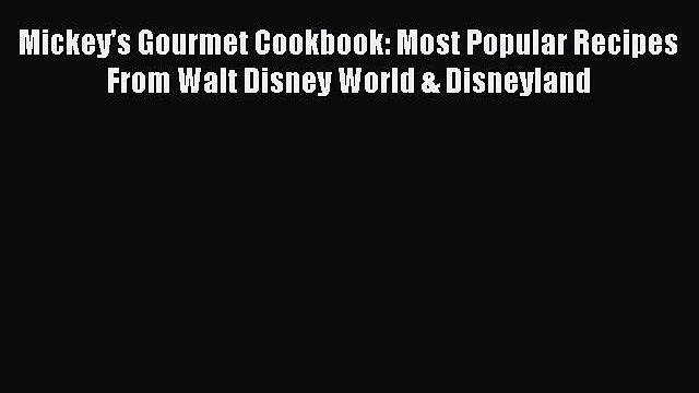 [PDF] Mickey's Gourmet Cookbook: Most Popular Recipes From Walt Disney World & Disneyland