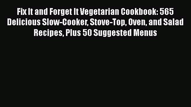 [DONWLOAD] Fix It and Forget It Vegetarian Cookbook: 565 Delicious Slow-Cooker Stove-Top Oven