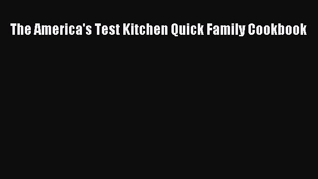 [DONWLOAD] The America's Test Kitchen Quick Family Cookbook  Full EBook