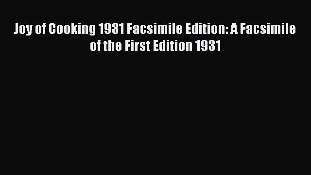 [DONWLOAD] Joy of Cooking 1931 Facsimile Edition: A Facsimile of the First Edition 1931 Free
