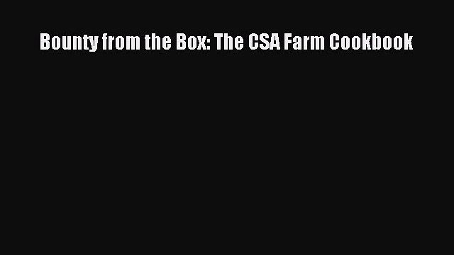 [DONWLOAD] Bounty from the Box: The CSA Farm Cookbook  Full EBook