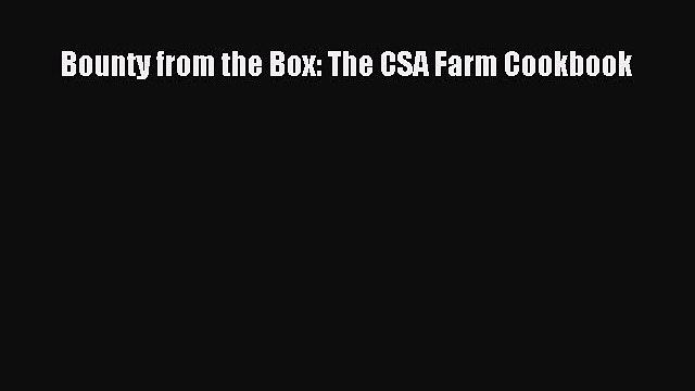 [DONWLOAD] Bounty from the Box: The CSA Farm Cookbook  Full EBook