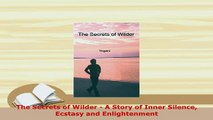 PDF  The Secrets of Wilder  A Story of Inner Silence Ecstasy and Enlightenment Read Online