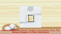 PDF  A Most Dangerous Book Tacituss Germania From The Roman Empire To The Third Reich Download Full Ebook