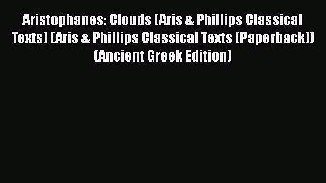 PDF Aristophanes: Clouds (Aris & Phillips Classical Texts) (Aris & Phillips Classical Texts