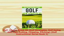 PDF  Golf How to Break 80 Golf Strategies Golf Swing Golf Tips Putting Chipping Pitching  EBook