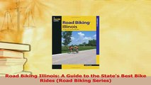 Read  Road Biking Illinois A Guide to the States Best Bike Rides Road Biking Series Ebook Free