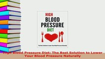 Download  High Blood Pressure Diet The Best Solution to Lower Your Blood Pressure Naturally Free Books