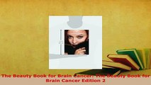 Download  The Beauty Book for Brain Cancer The Beauty Book for Brain Cancer Edition 2 Download Full Ebook