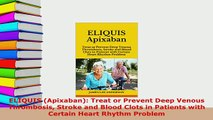 Download  ELIQUIS Apixaban Treat or Prevent Deep Venous Thrombosis Stroke and Blood Clots in  Read Online